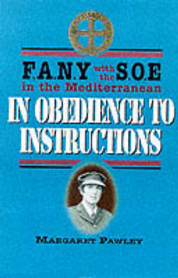 Obedience to Instructions FANY with the SOE in the Mediterranean by Margaret Pawley