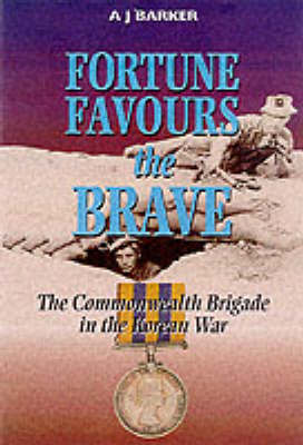 Fortune Favours the Brave The Commonwealth Brigade in the Korea War by A.J. Barker