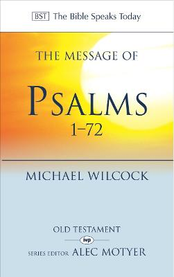 The Message of Psalms 1-72 Songs for the People of God by Michael Wilcock