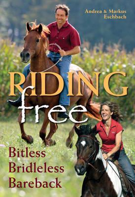 Riding Free Bitless, Bridleless, Bareback by Andrea Eschbach, Markus Eschbach
