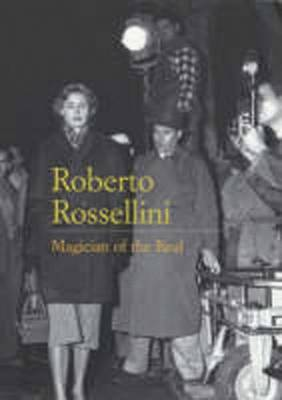 Roberto Rossellini: Magician of the Real by David Forgacs, Sarah Lutton, Geoffrey Nowell-Smith