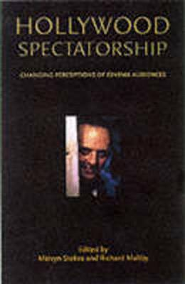 Hollywood Spectatorship: Changing Perceptions of Cinema Audiences by Melvyn Stokes, Richard Maltby