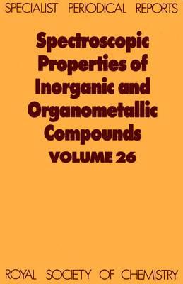 Spectroscopic Properties of Inorganic and Organometallic Compounds Volume 26 by John H. Carpenter, Stephen J. Clark, Keith Dillon