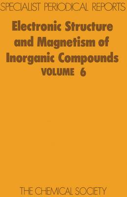 Electronic Structure and Magnetism of Inorganic Compounds Volume 6 by Peter Day