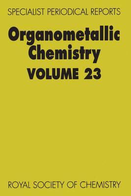 Organometallic Chemistry Volume 23 by J.L. Wardell, Catherine E. Housecroft, K.C. Molloy
