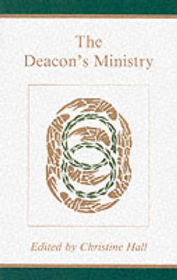 The Deacon's Ministry by Christine M. Hall