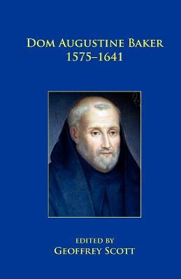 Dom Augustine Baker 1575-1641 by Geoffrey Scott