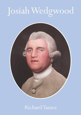 Josiah Wedgwood An Illustrated Life by Richard Tames