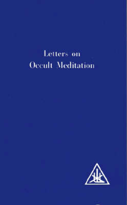 Letters on Occult Meditation by Alice A. Bailey