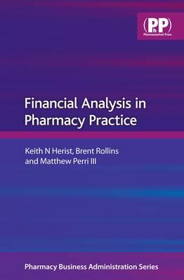 Financial Analysis in Pharmacy Practice by Keith N. Herist, Brent L. Rollins, Matthew Perri