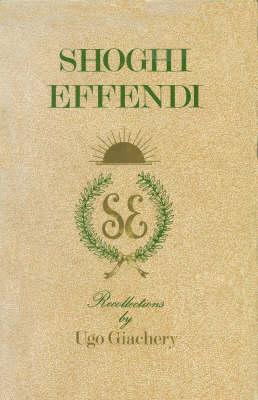 Shoghi Effendi, Recollections by Ugo Giachery