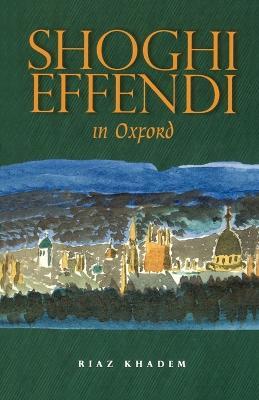 Shoghi Effendi in Oxford by Riaz Khadem