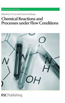 Chemical Reactions and Processes under Flow Conditions by Santiago V. Luis
