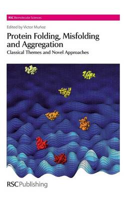 Protein Folding, Misfolding and Aggregation Classical Themes and Novel Approaches by Victor Munoz