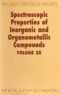 Spectroscopic Properties of Inorganic and Organometallic Compounds Volume 28 by Brian E. Mann, Keith Dillon, Stephen J. Clark