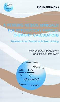 A Working Method Approach for Introductory Physical Chemistry Calculations by Brian J. Hathaway, Clair Murphy, Brian Murphy