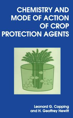Chemistry and Mode of Action of Crop Protection Agents by Leonard G. Copping, H. Geoffrey Hewitt