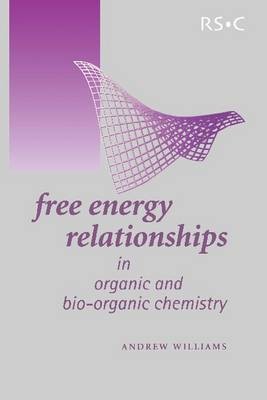 Free Energy Relationships in Organic and Bio-Organic Chemistry by Andrew Williams