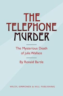 The Telephone Murder The Mysterious Death of Julia Wallace by Ronald Bartle