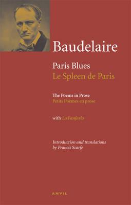 Charles Baudelaire: Paris Blues / Le Spleen De Paris The Poems in Prose with La Fanfarlo by Charles Baudelaire