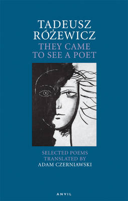 Tadeusz Rozewicz: They Came to See a Poet Selected Poems by Tadeusz Rozewicz
