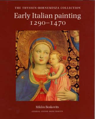 Early Italian Painting, 1270-1470 Thyssen-Bornemisza Collection by Miklos Boskovits, Serena Padovani