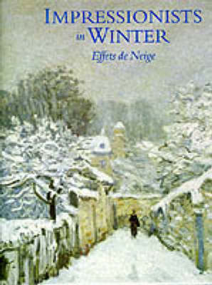 Impressionists in Winter Effets de Neige by Charles S. Moffett, Eliza E. Rathbone, Katherine Rothkopf, Joel Isaacson