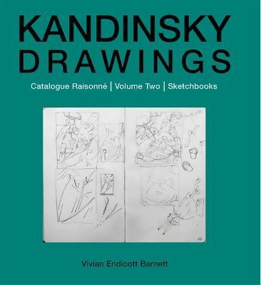 Kandinsky Drawings Catalogue Raisonne-sketchbooks by Vivian Endicott Barnett