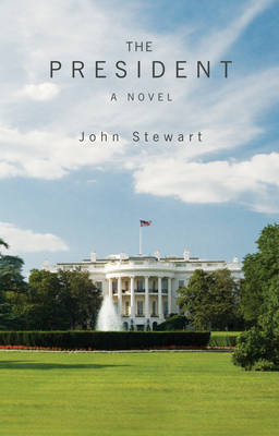 The President A Political Novel by John Stewart