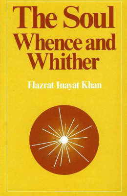 The Soul Whence and Whither by Hazrat Inayat Khan