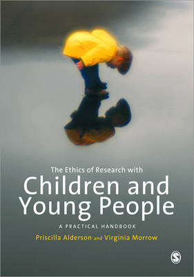 The Ethics of Research with Children and Young People A Practical Handbook by Priscilla Alderson, Virginia Morrow