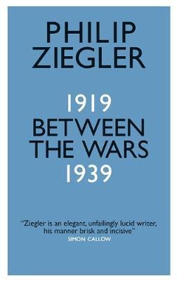 Between the Wars 1919-1939 by Philip Ziegler