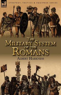 The Military System of the Romans by Albert Harkness