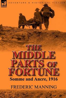 The Middle Parts of Fortune Somme and Ancre, 1916 by Frederic Manning