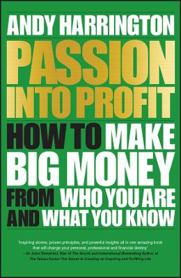 Passion into Profit: How to Make Big Money from Who You are and What You Know by Andy Harrington