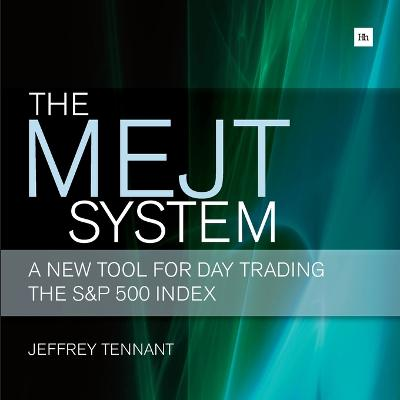 The MEJT System A New Tool for Day Trading the S&P 500 Index by Jeffrey Tennant