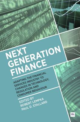 Next Generation Finance Adapting the financial services industry to changes in technology, regulation and consumer behaviour by Robert Lempka, Paul D. Stallard