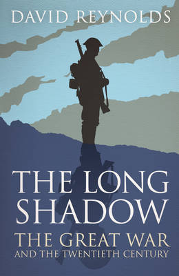 The Long Shadow The Great War and the Twentieth Century by David Reynolds