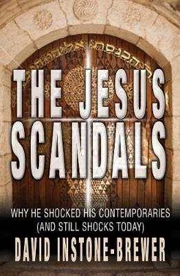 The Jesus Scandals Why he shocked his contemporaries (and still shocks today) by David Instone-Brewer