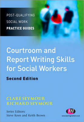 Courtroom and Report Writing Skills for Social Workers by Clare Seymour, Richard B. Seymour