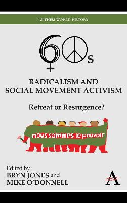 Sixties Radicalism and Social Movement Activism Retreat or Resurgence? by Bryn Jones