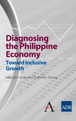 Diagnosing the Philippine Economy Toward Inclusive Growth by Dante B. Canlas
