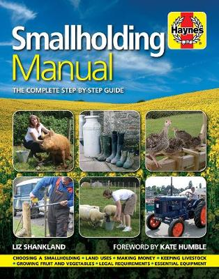 Smallholding Manual The Complete Step-by-step Guide by Liz Shankland