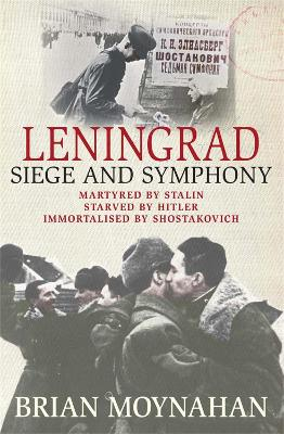 Leningrad Siege and Symphony by Brian Moynahan