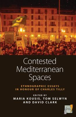 Contested Mediterranean Spaces Ethnographic Essays in Honour of Charles Tilly by Maria Kousis