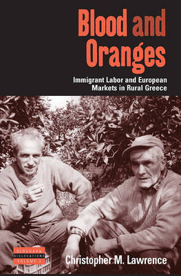Blood and Oranges Immigrant Labor and European Markets in Rural Greece by Christopher Lawrence