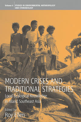 Modern Crises and Traditional Strategies Local Ecological Knowledge in Island Southeast Asia by Roy Ellen