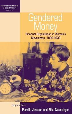 Gendered Money Financial Organization in Women's Movements, 1880-1933 by Pernilla Jonsson, Silke Neunsinger