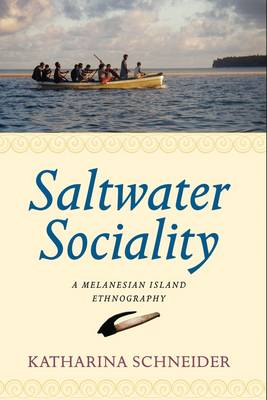 Saltwater Sociality A Melanesian Island Ethnography by Katharina Schneider