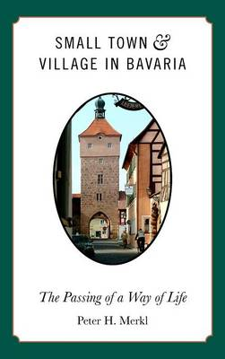 Small Town and Village in Bavaria The Passing of a Way of Life by Peter H. Merkl